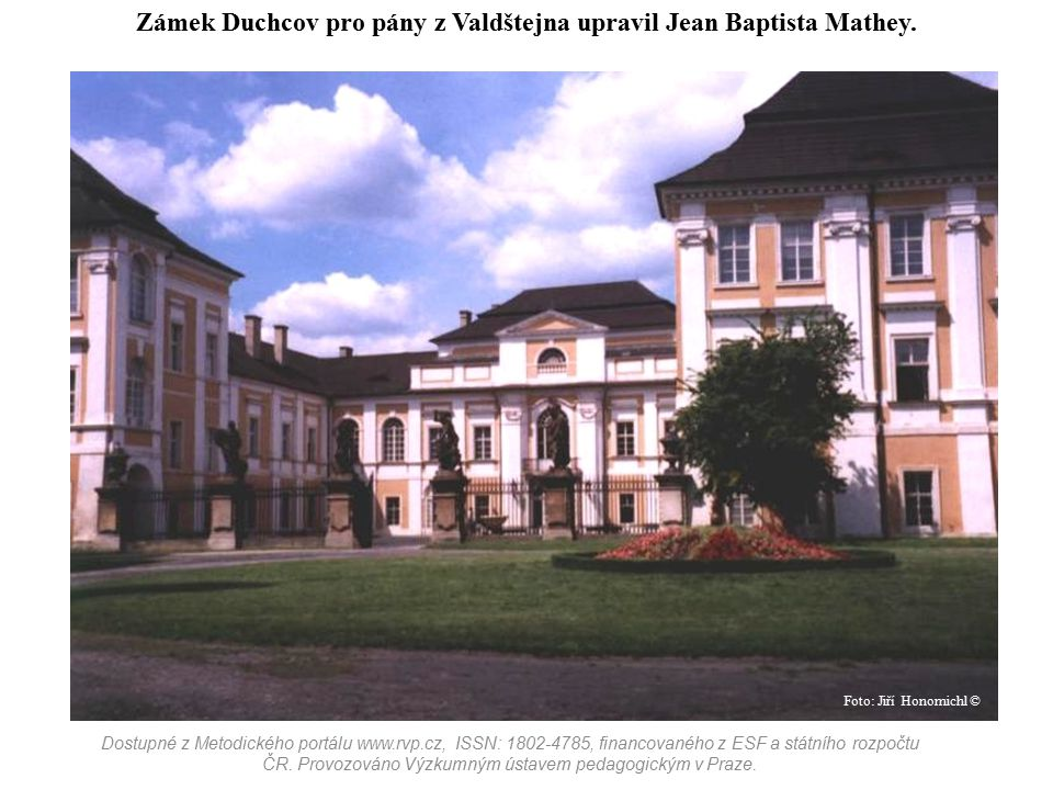 Zámek Duchcov pro pány z Valdštejna upravil Jean Baptista Mathey.