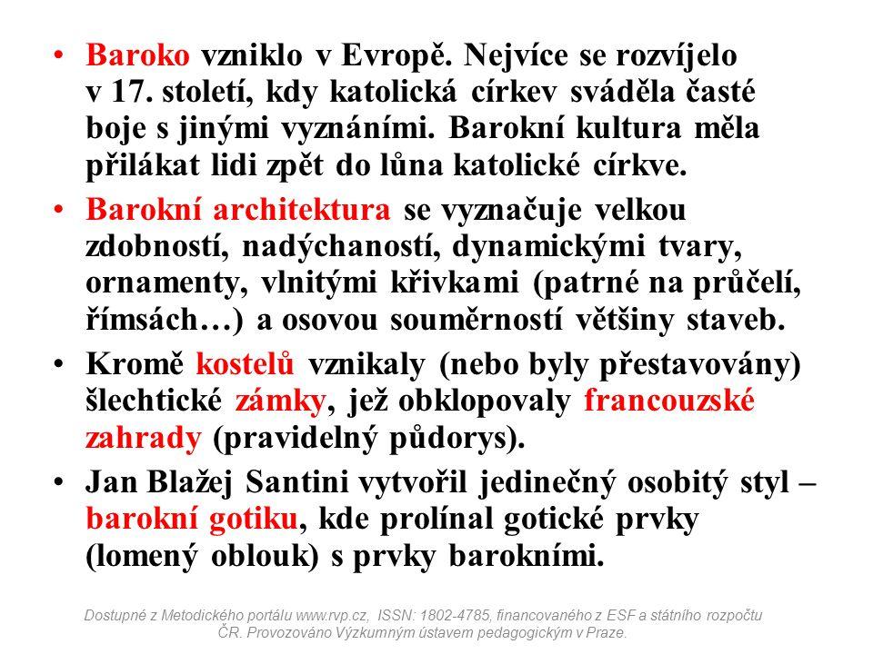 Baroko vzniklo v Evropě. Nejvíce se rozvíjelo v 17