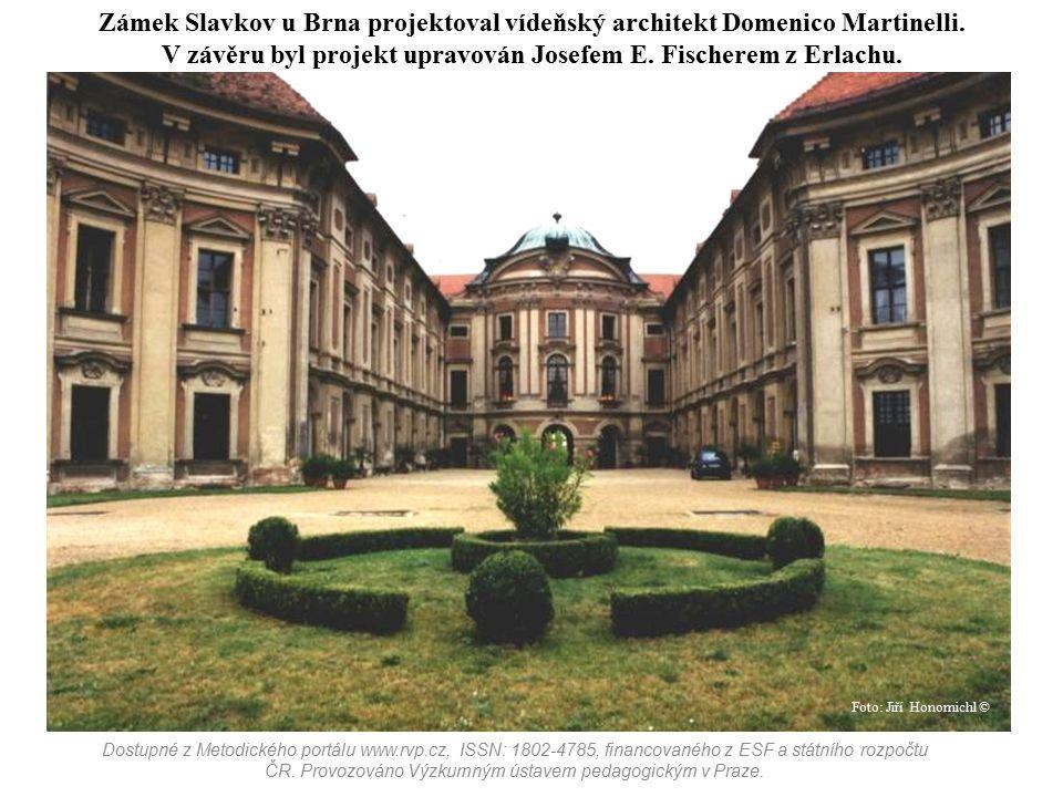 Zámek Slavkov u Brna projektoval vídeňský architekt Domenico Martinelli. V závěru byl projekt upravován Josefem E. Fischerem z Erlachu.