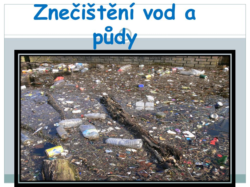 Znečištění vod a půdy