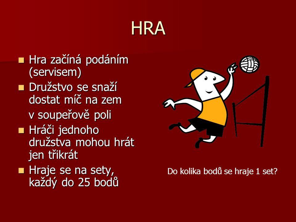 HRA Hra začíná podáním (servisem) Družstvo se snaží dostat míč na zem