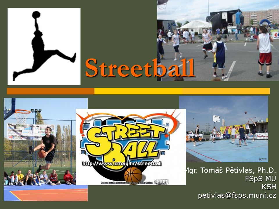 Streetball Mgr. Tomáš Pětivlas, Ph.D. FSpS MU KSH