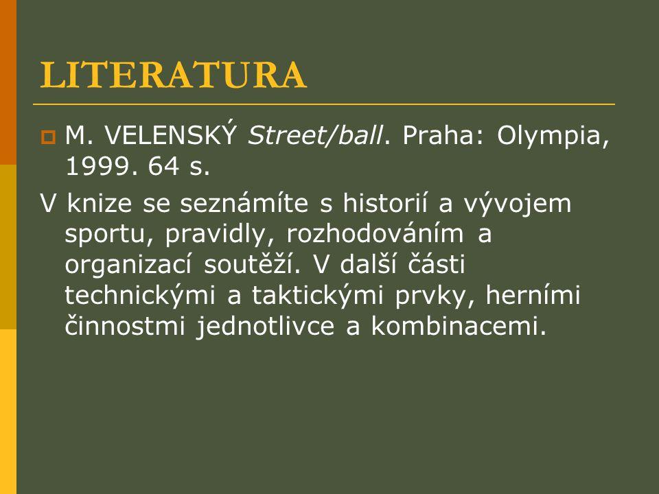 LITERATURA M. VELENSKÝ Street/ball. Praha: Olympia, 1999. 64 s.