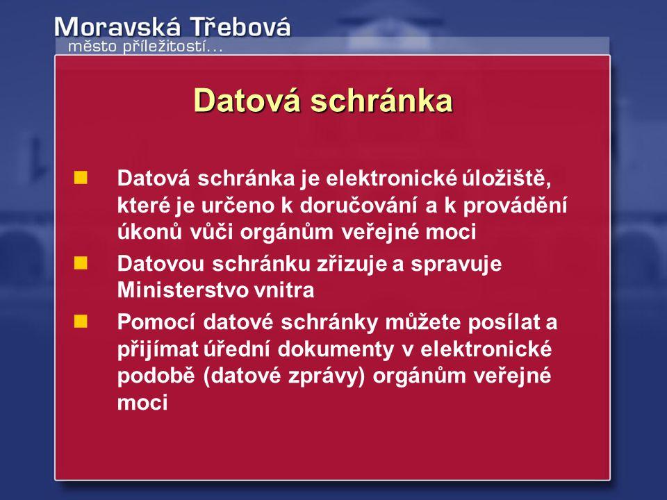 Datová schránka Datová schránka je elektronické úložiště, které je určeno k doručování a k provádění úkonů vůči orgánům veřejné moci.