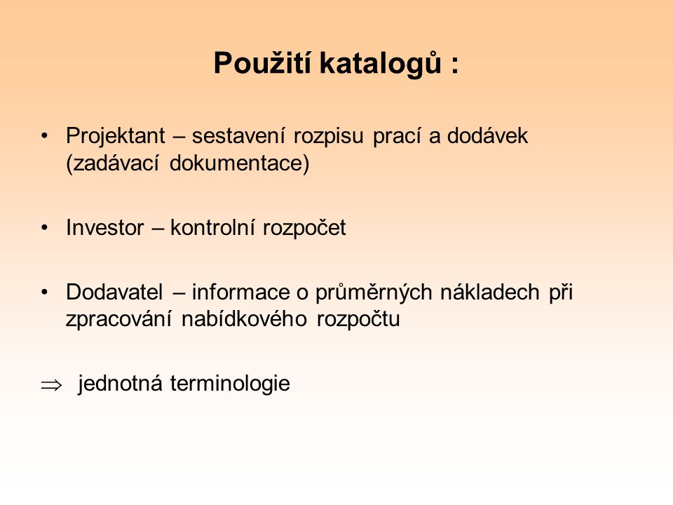Použití katalogů : Projektant – sestavení rozpisu prací a dodávek (zadávací dokumentace) Investor – kontrolní rozpočet.