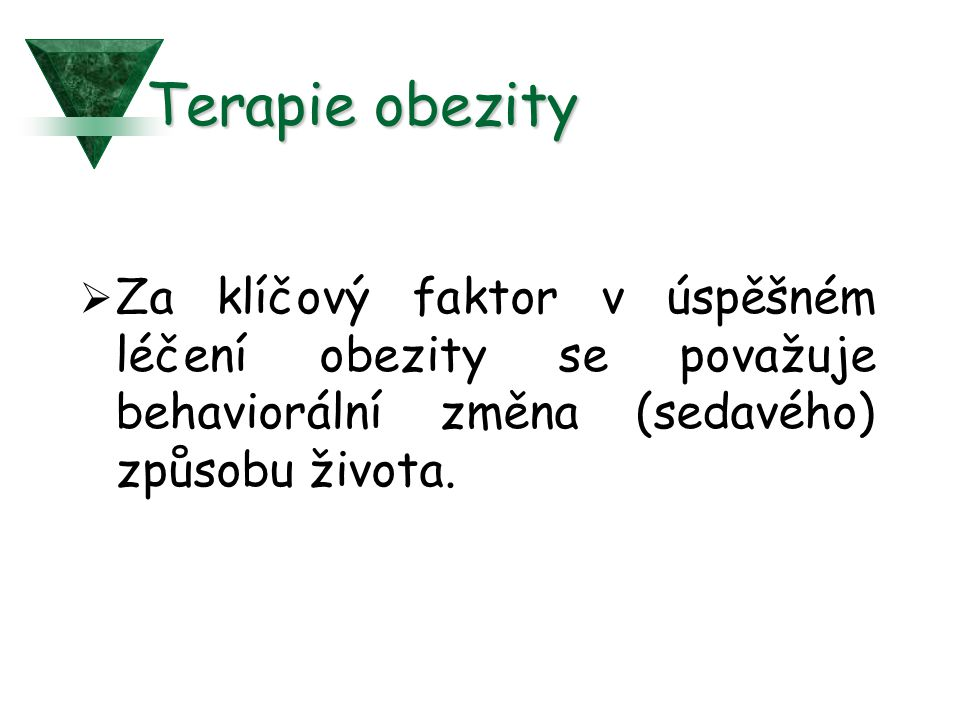 Terapie obezity Za klíčový faktor v úspěšném léčení obezity se považuje behaviorální změna (sedavého) způsobu života.