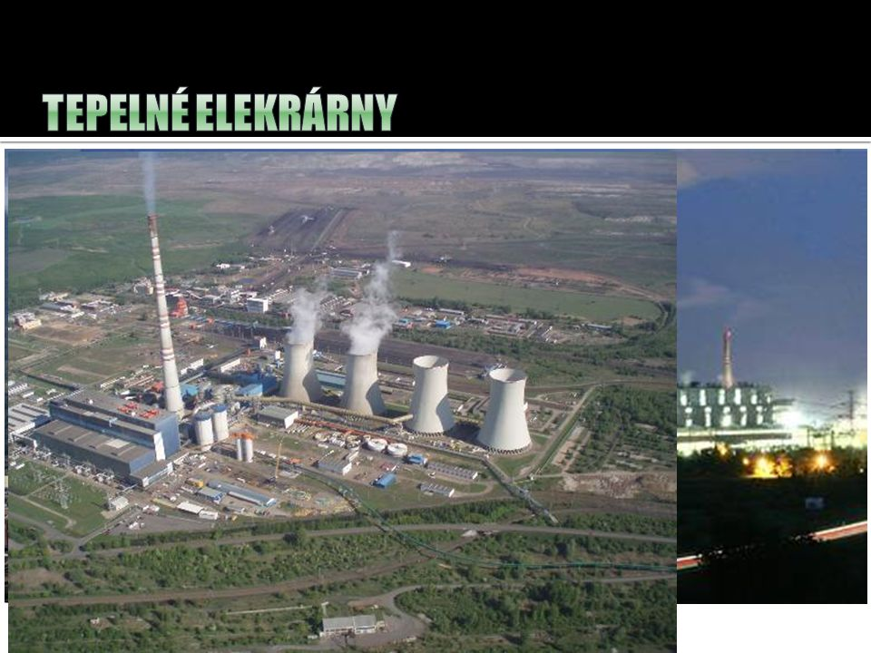 Tepelné elekrárny Tušimice – Výkon:800 MW. tepelné elektrárny – přeměňují na elektrickou energii.