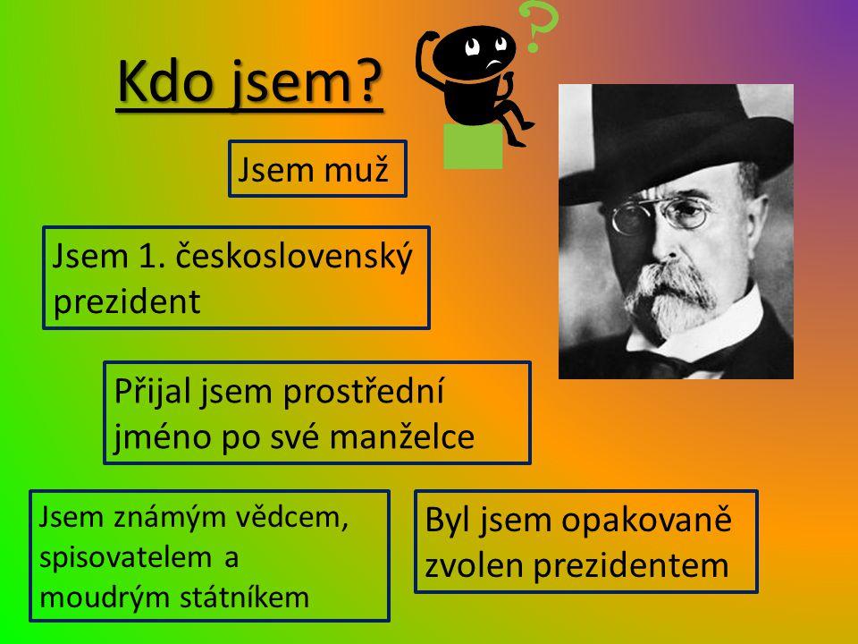 Kdo jsem Jsem muž Jsem 1. československý prezident