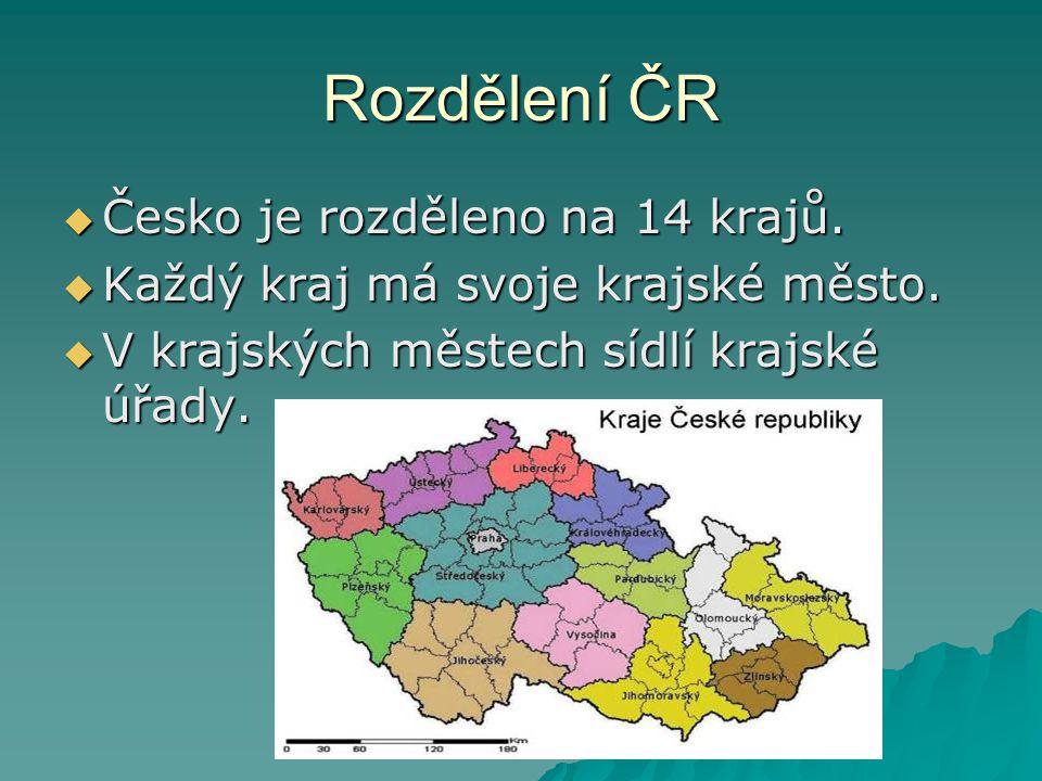 Rozdělení ČR Česko je rozděleno na 14 krajů.