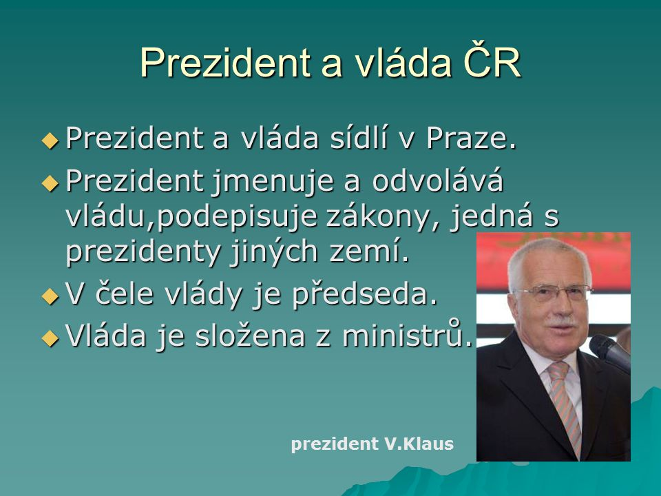 Prezident a vláda ČR Prezident a vláda sídlí v Praze.