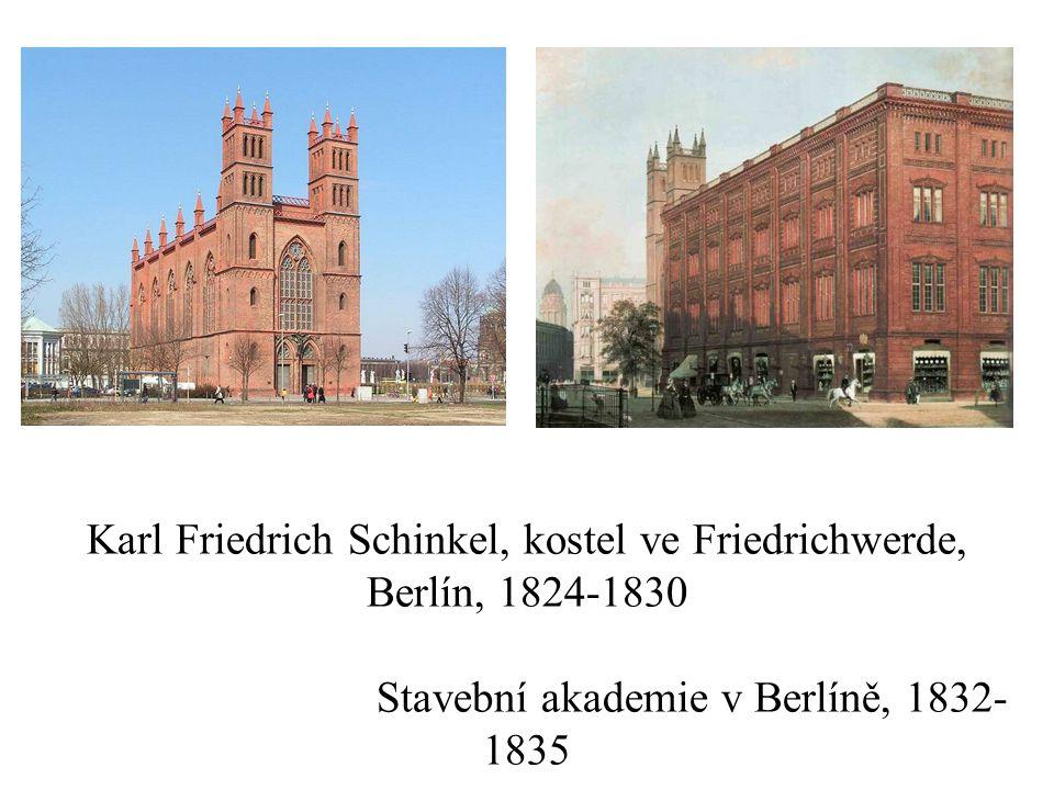 Karl Friedrich Schinkel, kostel ve Friedrichwerde, Berlín, 1824-1830 Stavební akademie v Berlíně, 1832-1835