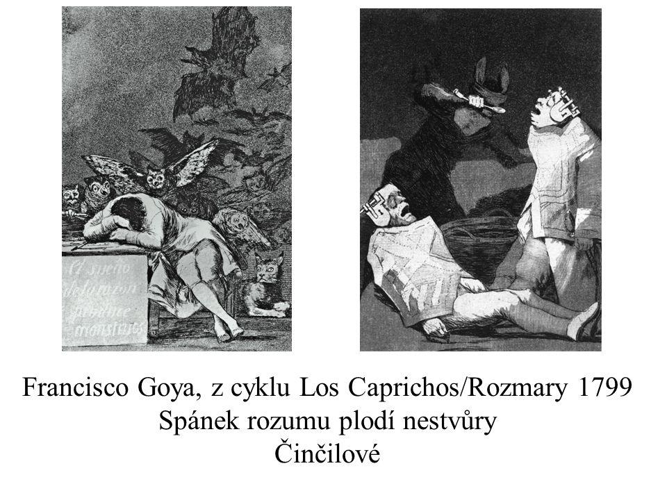 Francisco Goya, z cyklu Los Caprichos/Rozmary 1799 Spánek rozumu plodí nestvůry Činčilové