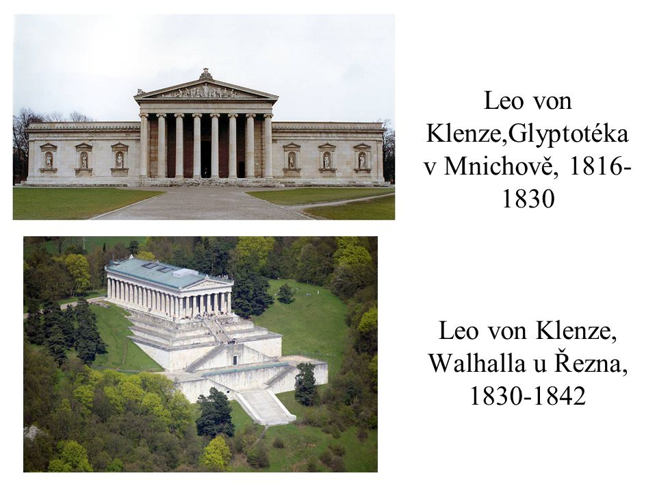 Leo von Klenze,Glyptotéka v Mnichově, 1816-1830 Leo von Klenze, Walhalla u Řezna, 1830-1842