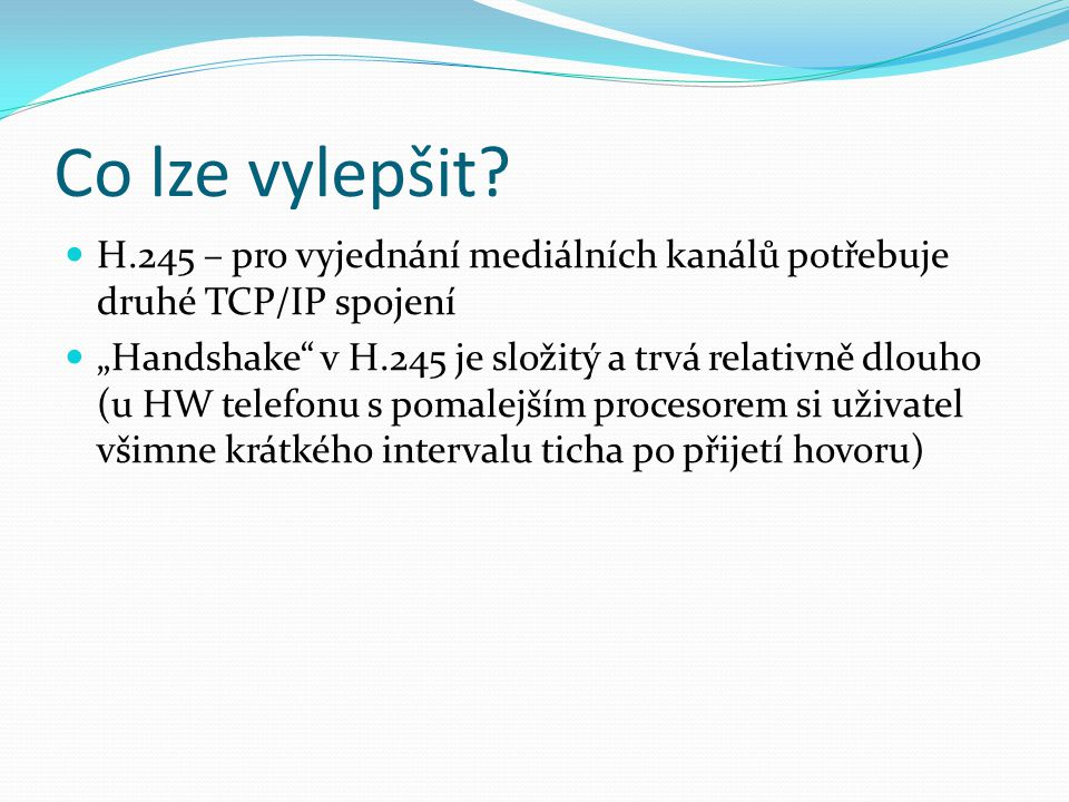 Co lze vylepšit H.245 – pro vyjednání mediálních kanálů potřebuje druhé TCP/IP spojení.