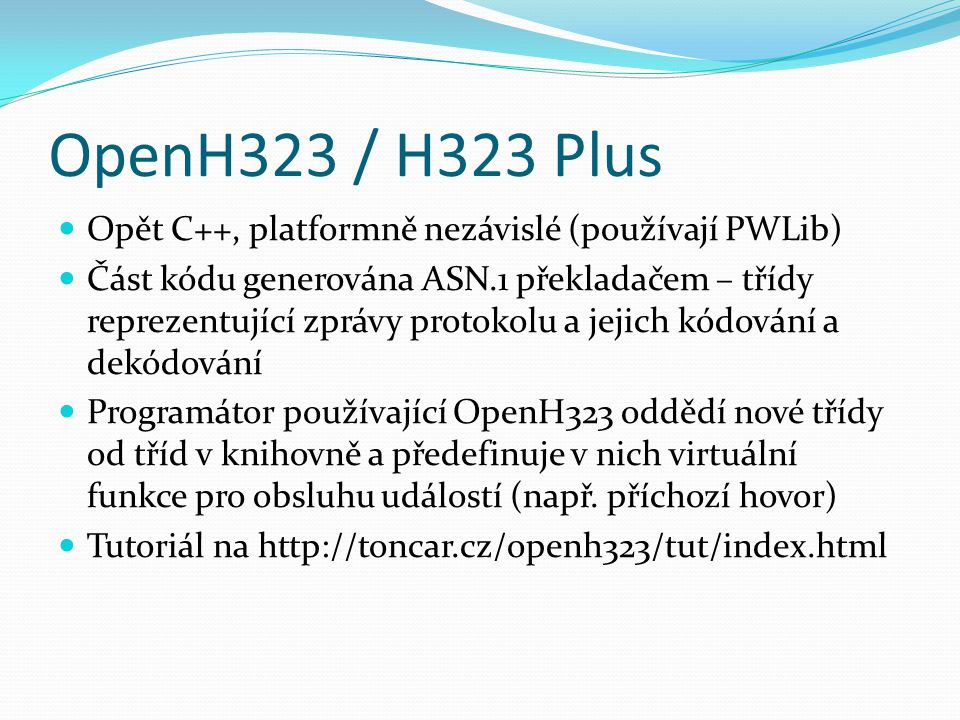 OpenH323 / H323 Plus Opět C++, platformně nezávislé (používají PWLib)
