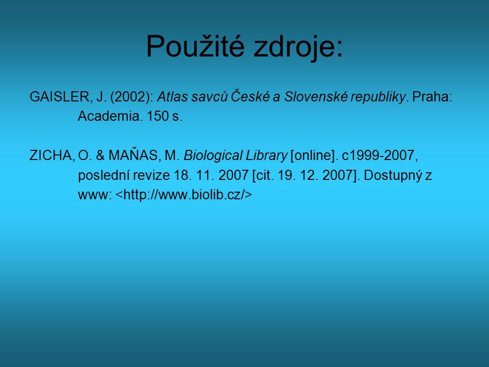 Použité zdroje: GAISLER, J. (2002): Atlas savců České a Slovenské republiky. Praha: Academia. 150 s.