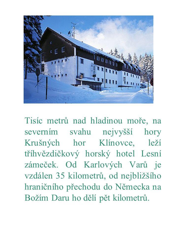 Tisíc metrů nad hladinou moře, na severním svahu nejvyšší hory Krušných hor Klínovce, leží tříhvězdičkový horský hotel Lesní zámeček.