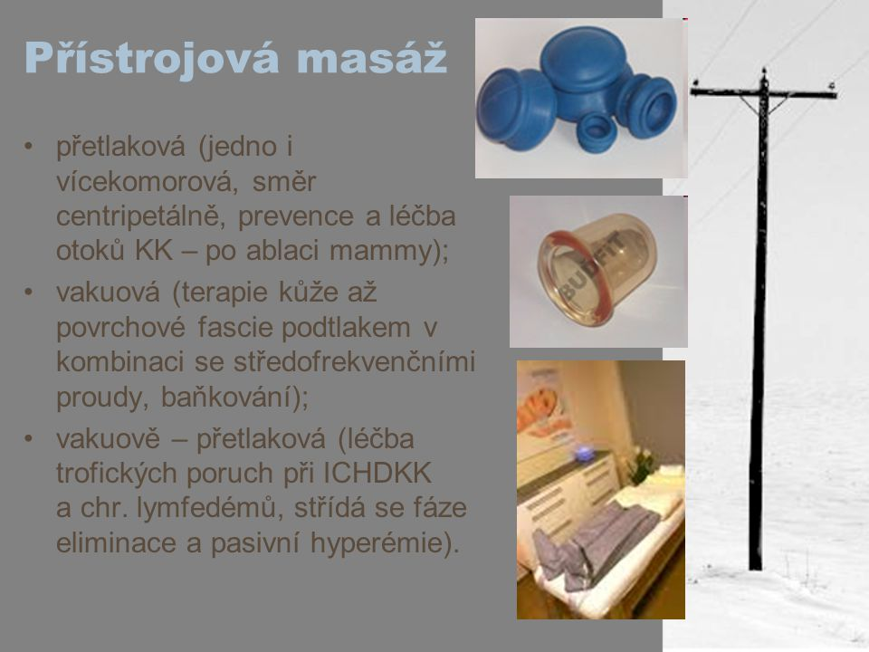 Přístrojová masáž přetlaková (jedno i vícekomorová, směr centripetálně, prevence a léčba otoků KK – po ablaci mammy);