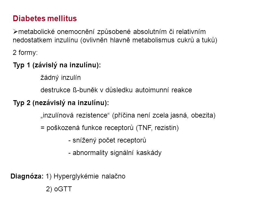 Diabetes mellitus metabolické onemocnění způsobené absolutním či relativním nedostatkem inzulínu (ovlivněn hlavně metabolismus cukrů a tuků)