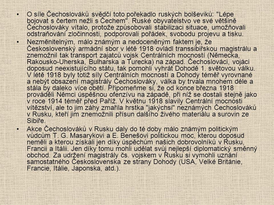 O síle Čechoslováků svědčí toto pořekadlo ruských bolševiků: Lépe bojovat s čertem nežli s Čechem . Ruské obyvatelstvo ve své většině Čechoslováky vítalo, protože způsobovali stabilizaci situace, umožňovali odstraňování zločinnosti, podporovali pořádek, svobodu projevu a tisku.