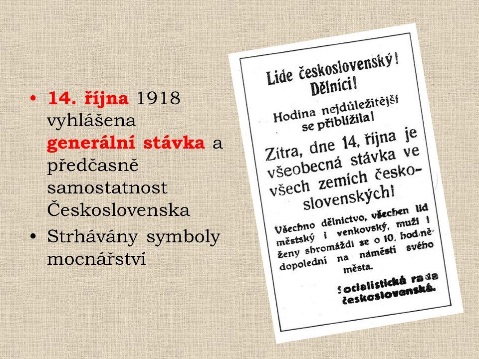 14. října 1918 vyhlášena generální stávka a předčasně samostatnost Československa