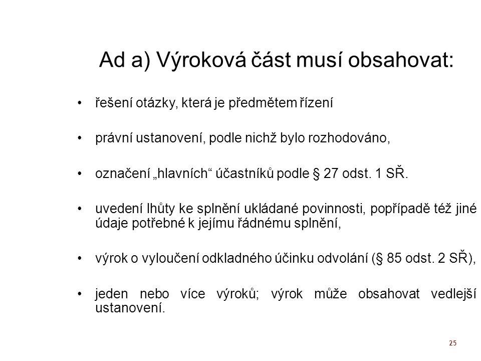 Ad a) Výroková část musí obsahovat: