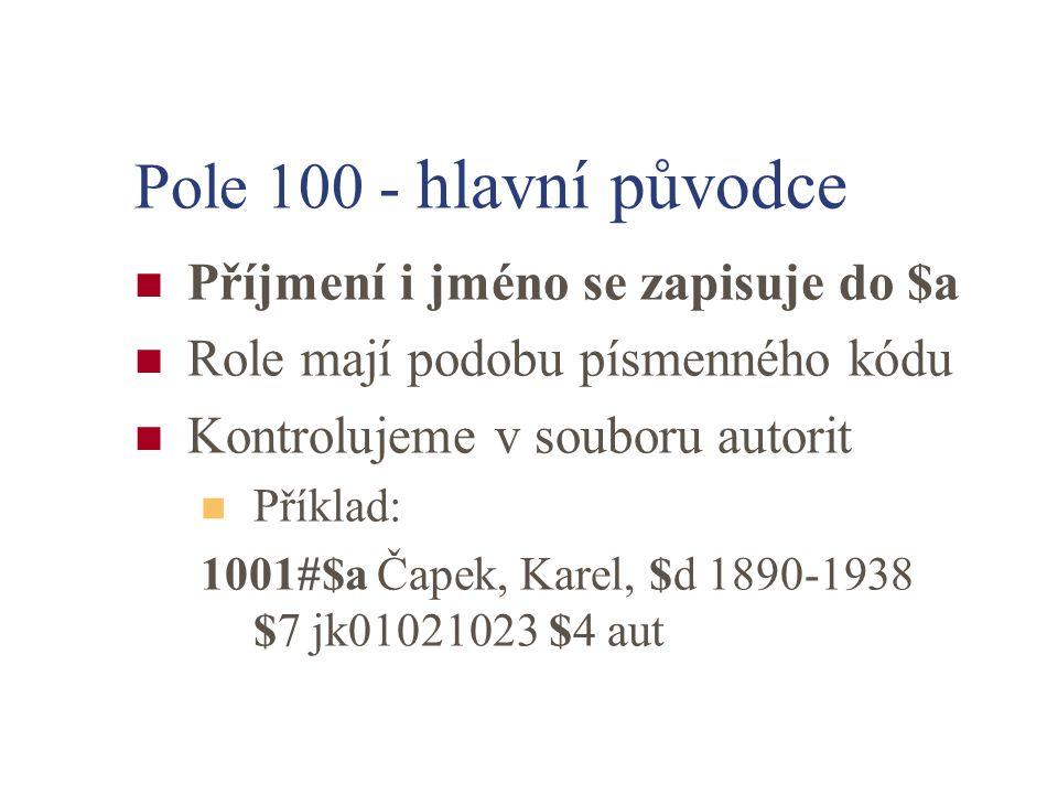 Pole 100 - hlavní původce Příjmení i jméno se zapisuje do $a