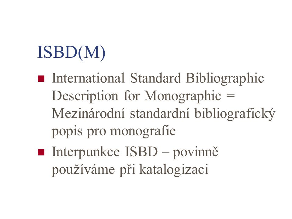 ISBD(M) International Standard Bibliographic Description for Monographic = Mezinárodní standardní bibliografický popis pro monografie.