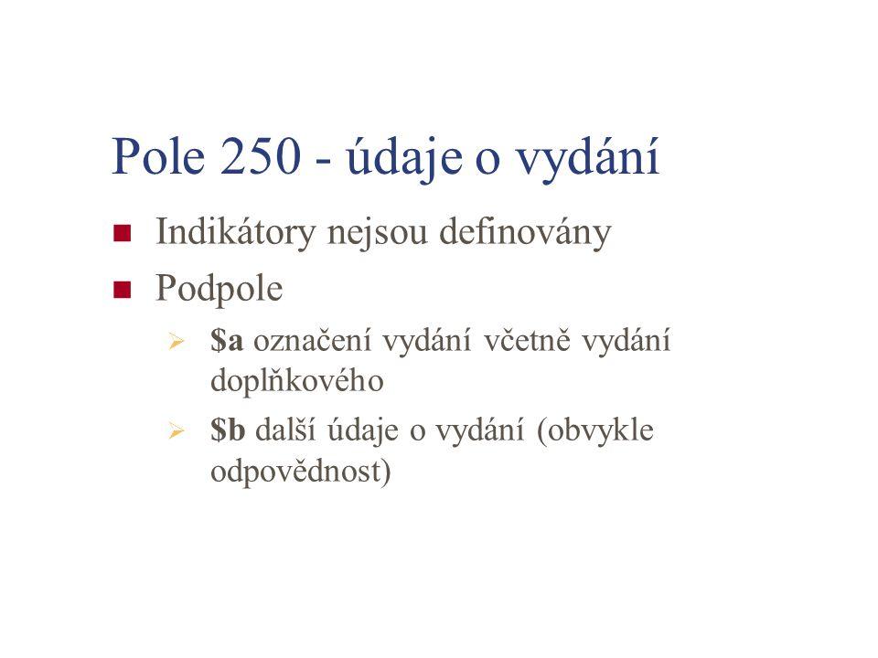 Pole 250 - údaje o vydání Indikátory nejsou definovány Podpole