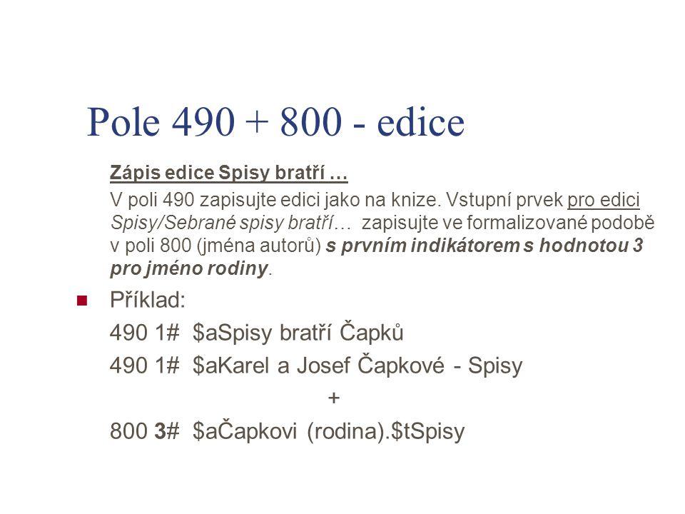 Pole 490 + 800 - edice Příklad: 490 1# $aSpisy bratří Čapků