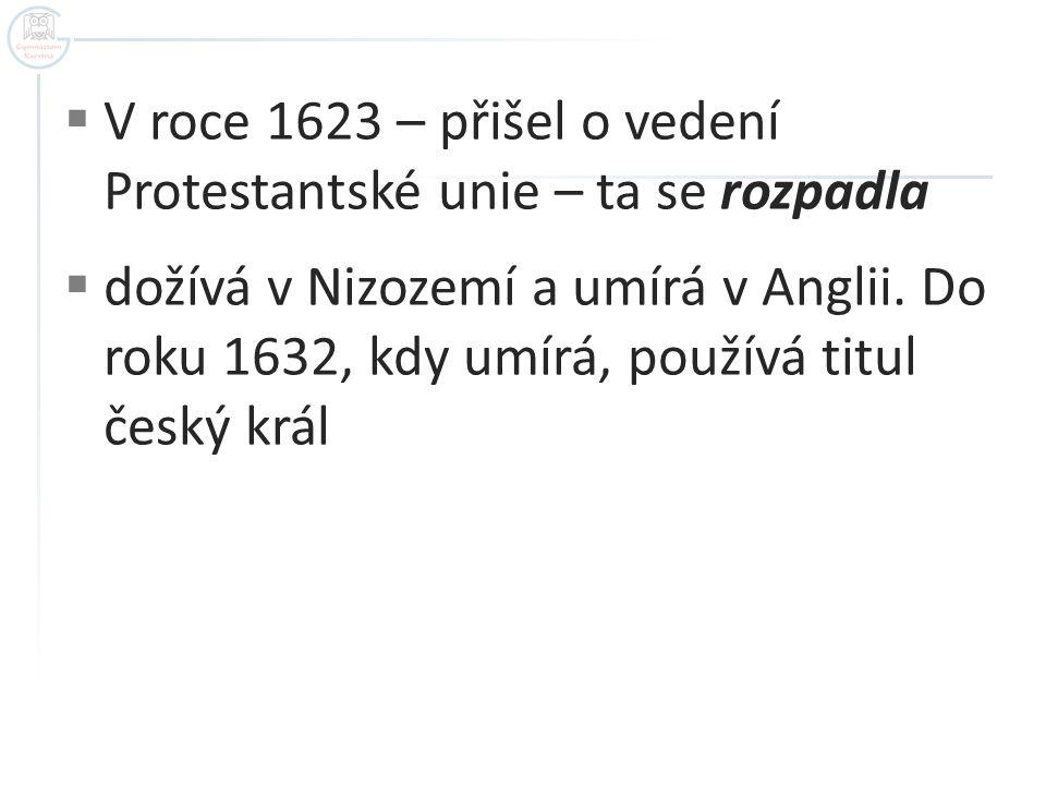 V roce 1623 – přišel o vedení Protestantské unie – ta se rozpadla