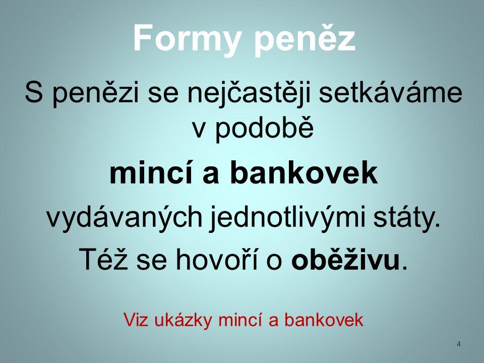 Formy peněz mincí a bankovek S penězi se nejčastěji setkáváme v podobě