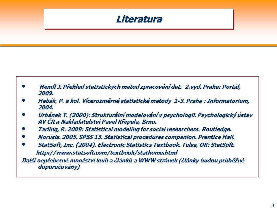 Literatura Hendl J. Přehled statistických metod zpracování dat. 2.vyd. Praha: Portál, 2009.