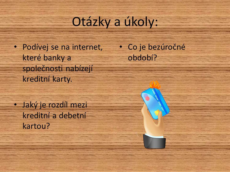 Otázky a úkoly: Podívej se na internet, které banky a společnosti nabízejí kreditní karty. Jaký je rozdíl mezi kreditní a debetní kartou