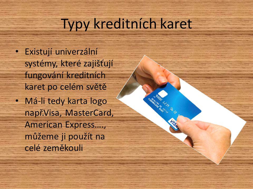 Typy kreditních karet Existují univerzální systémy, které zajišťují fungování kreditních karet po celém světě.