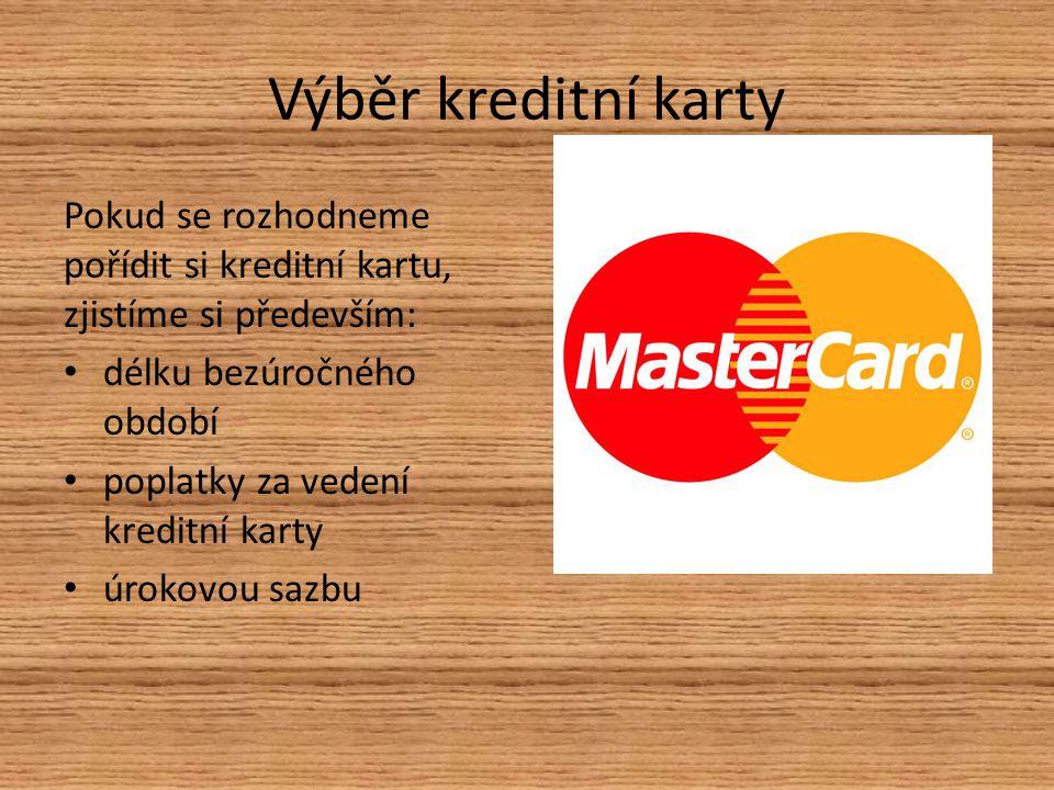 Výběr kreditní karty Pokud se rozhodneme pořídit si kreditní kartu, zjistíme si především: délku bezúročného období.