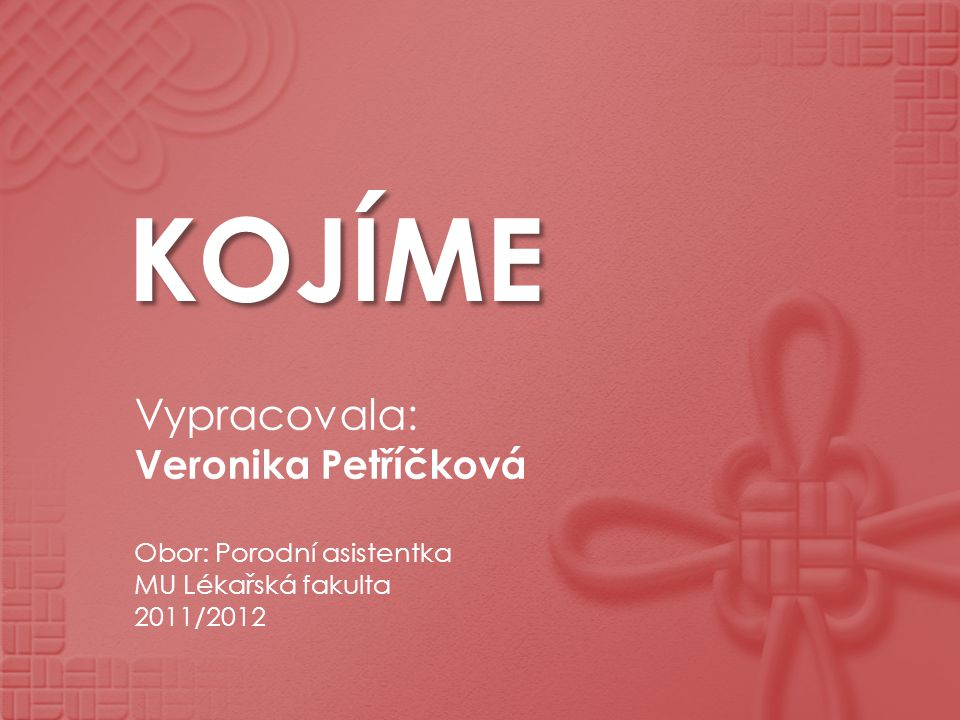 KOJÍME Vypracovala: Veronika Petříčková Obor: Porodní asistentka