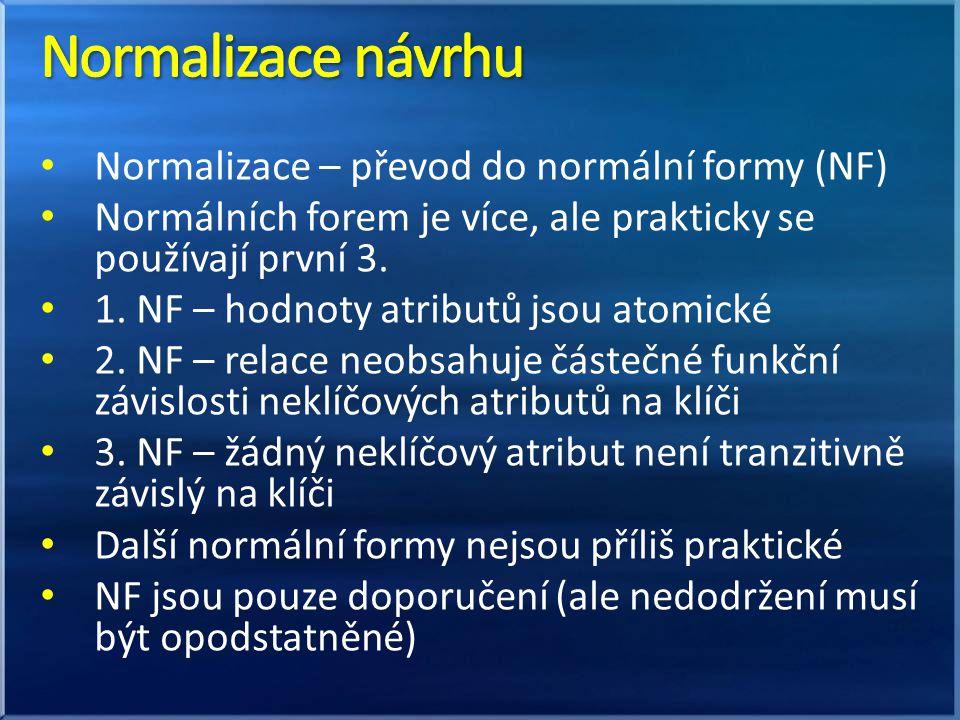 Normalizace návrhu Normalizace – převod do normální formy (NF)