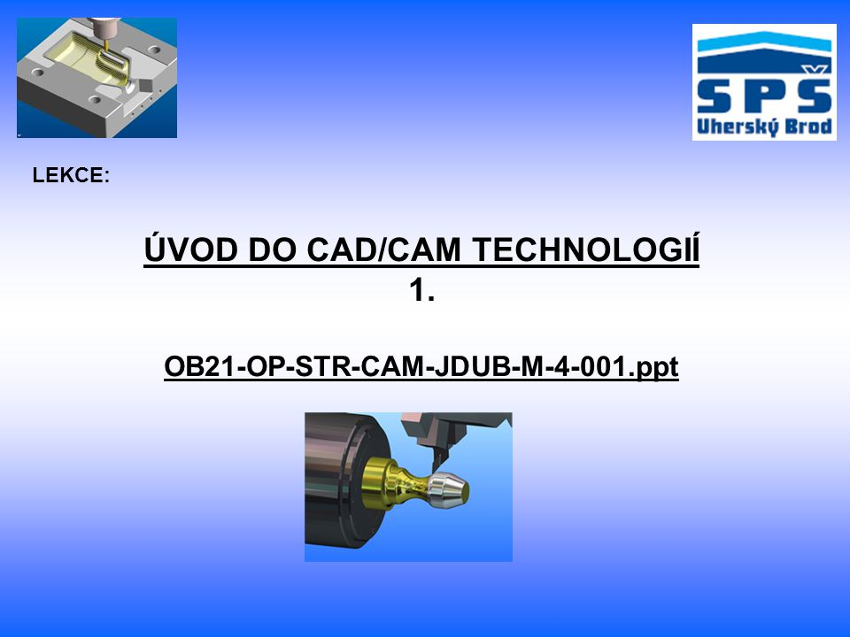 ÚVOD DO CAD/CAM TECHNOLOGIÍ