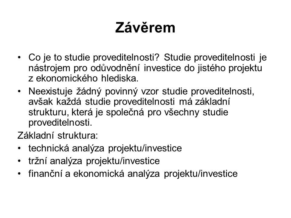 Závěrem Co je to studie proveditelnosti Studie proveditelnosti je nástrojem pro odůvodnění investice do jistého projektu z ekonomického hlediska.