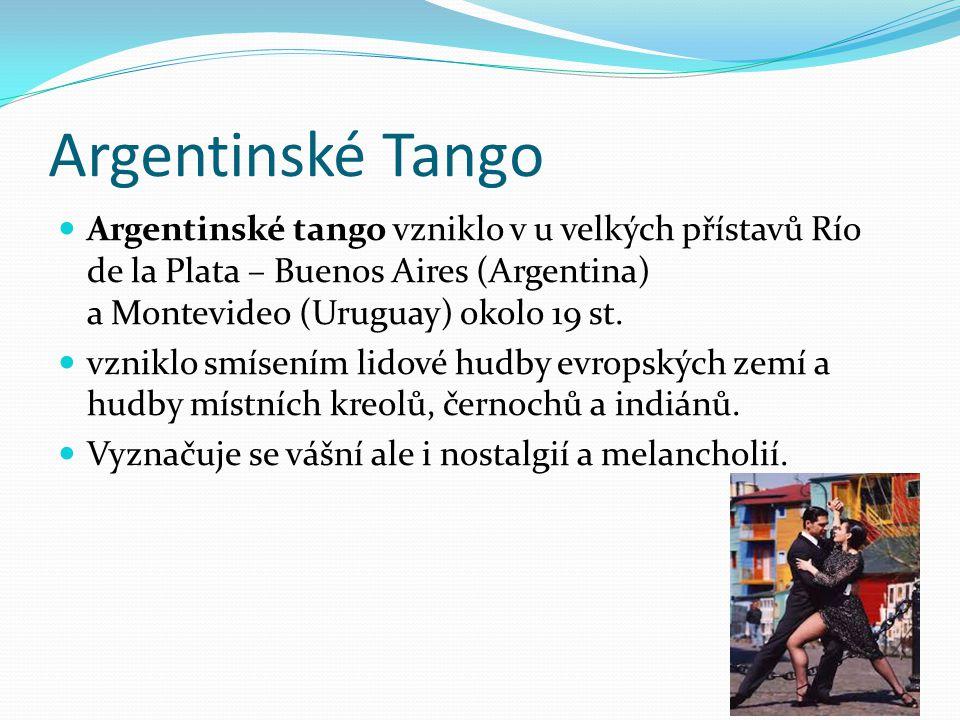 Argentinské Tango Argentinské tango vzniklo v u velkých přístavů Río de la Plata – Buenos Aires (Argentina) a Montevideo (Uruguay) okolo 19 st.