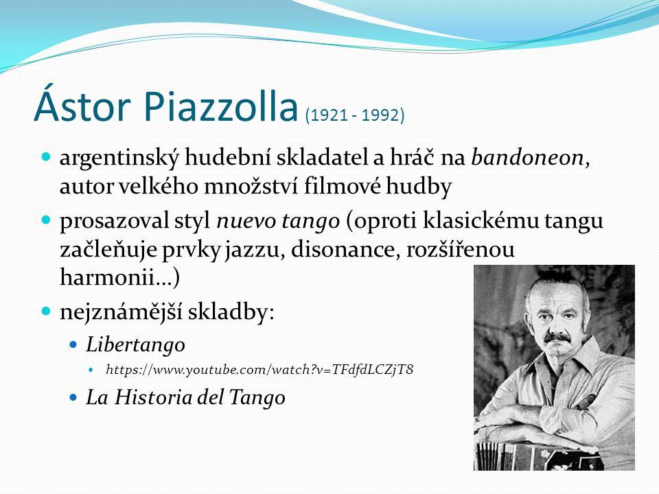Ástor Piazzolla (1921 - 1992) argentinský hudební skladatel a hráč na bandoneon, autor velkého množství filmové hudby.