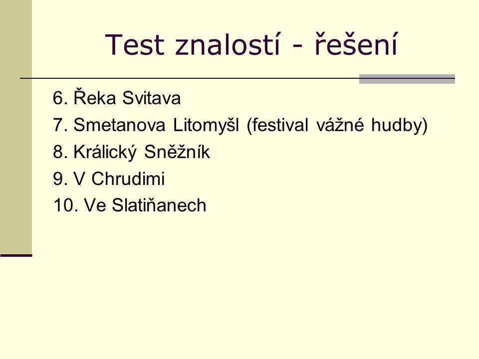 Test znalostí - řešení 6. Řeka Svitava 7. Smetanova Litomyšl (festival vážné hudby) 8.