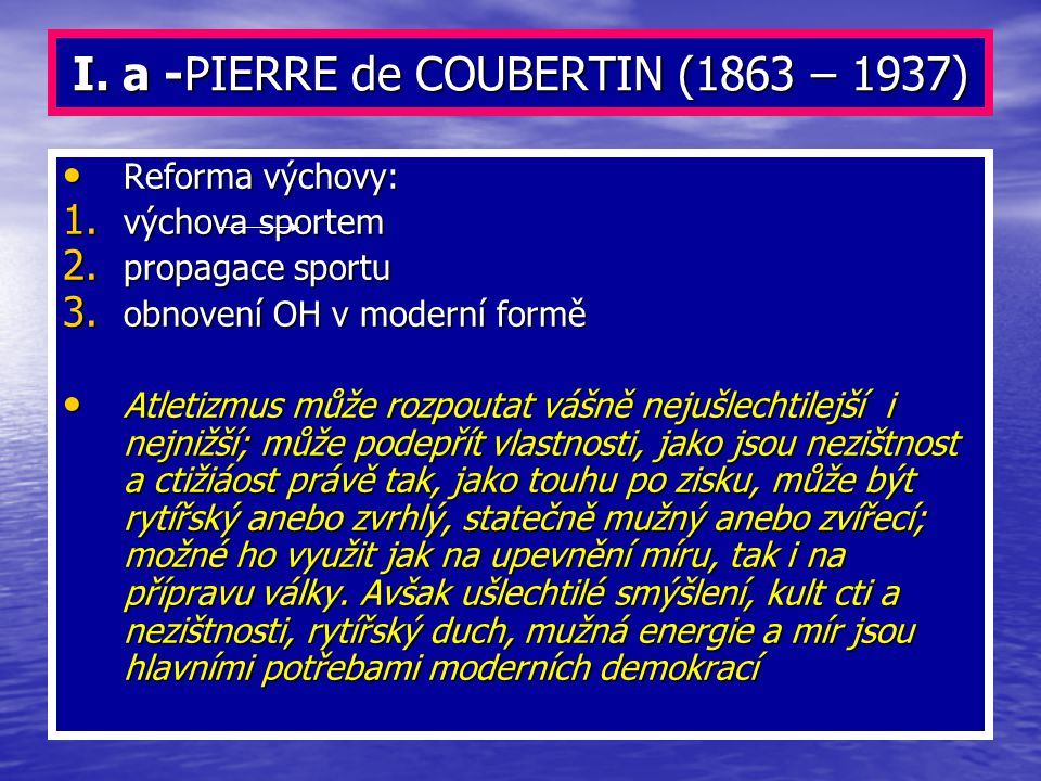 I. a -PIERRE de COUBERTIN (1863 – 1937)