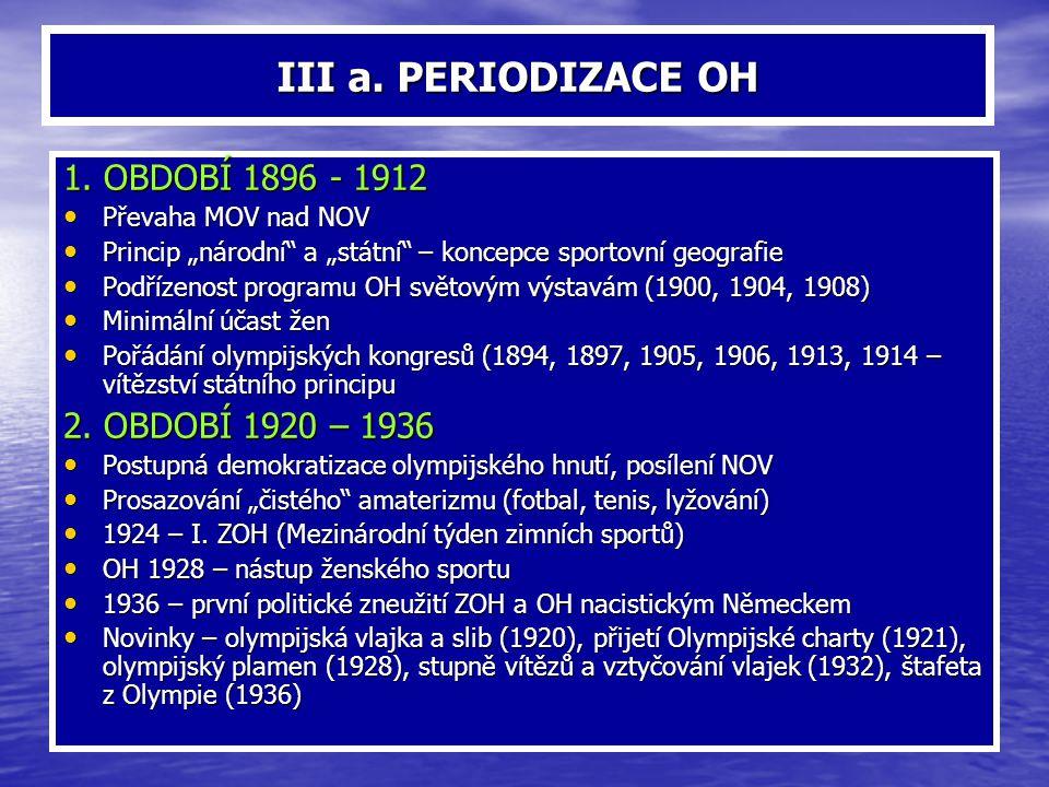 III a. PERIODIZACE OH 1. OBDOBÍ 1896 - 1912 2. OBDOBÍ 1920 – 1936