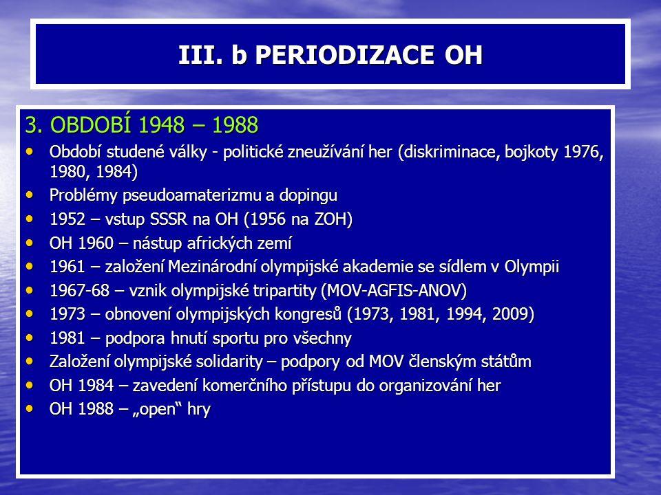 III. b PERIODIZACE OH 3. OBDOBÍ 1948 – 1988