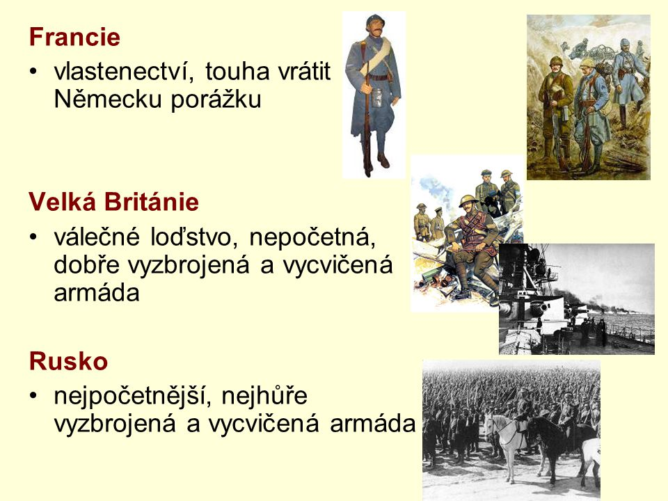 Francie vlastenectví, touha vrátit Německu porážku. Velká Británie. válečné loďstvo, nepočetná, dobře vyzbrojená a vycvičená armáda.