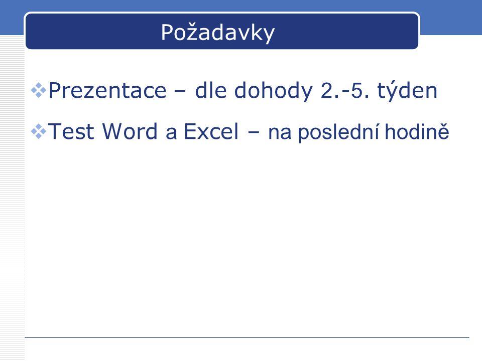 Požadavky Prezentace – dle dohody 2.-5. týden Test Word a Excel – na poslední hodině