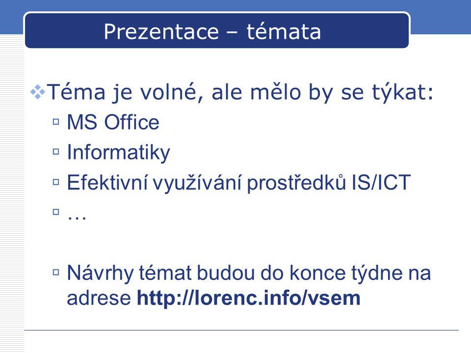 Prezentace – témata Téma je volné, ale mělo by se týkat: MS Office. Informatiky. Efektivní využívání prostředků IS/ICT.