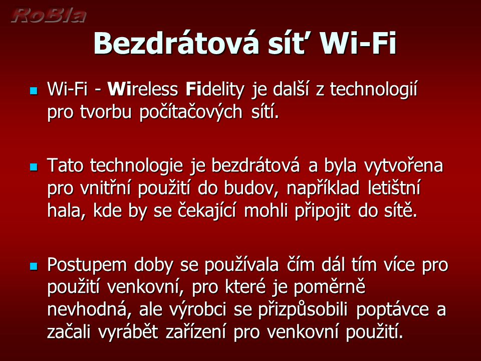 Bezdrátová síť Wi-Fi Wi-Fi - Wireless Fidelity je další z technologií pro tvorbu počítačových sítí.